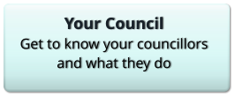 Your Council Get to know your councillors and what they do