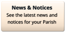 News & Notices See the latest news and notices for your Parish